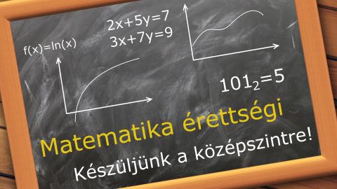 Matematika érettségi középszinten – Legyen végre minden érthető!